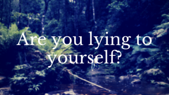 The lies you tell yourself and what to do about them