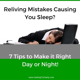 Reliving Mistakes Causing You Sleep? 7 Tips to Make it Right Day or Night!